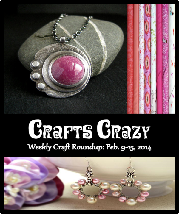 Crafts Crazy Weekly Roundup Feb 15 2014