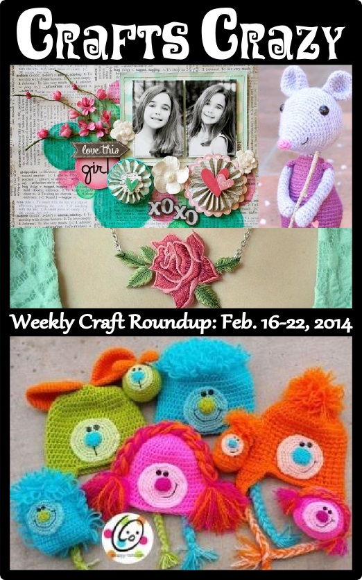 Crafts Crazy Weekly Roundup Feb 22 2014